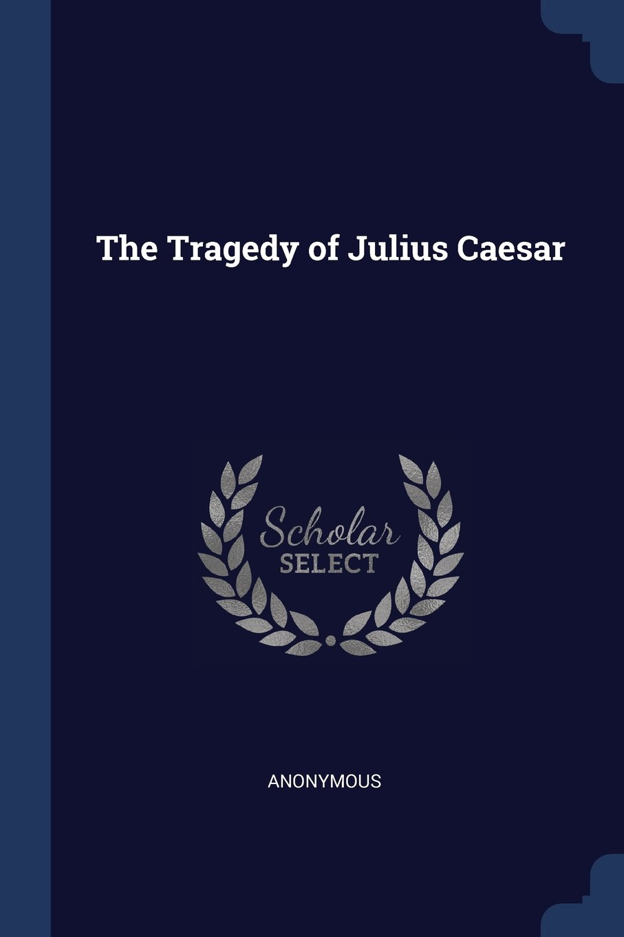 The Tragedy Of Julius Caesar Anonymous 9781376886221 Amazon
