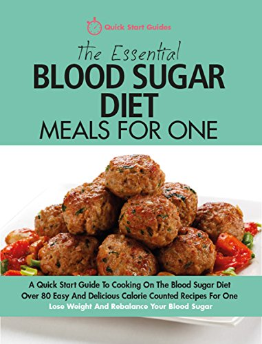 The Essential Blood Sugar Diet Meals For One: A Quick Start Guide To Cooking On The Blood Sugar Diet. Over 80 Easy And Delicious Calorie Counted Recipes For One (Xmas Gift Ideas For Mum And Dad)
