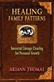 Healing Family Patterns, Ariann Thomas, 0615538940