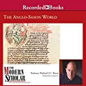 The Modern Scholar: The Anglo-Saxon World Lecture by Prof. Michael D. C. Drout Narrated by Michael D. C. Drout