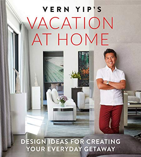 Book Cover: Vern Yip's Vacation at Home: Design Ideas for Creating Your Everyday Getaway