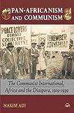 Pan-Africanism and Communism: The Communist International, Africa and the Diaspora, 1919-1939