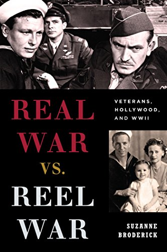 Real War vs. Reel War: Veterans, Hollywood, and WWII (Film and History) (Real War Vs Reel War)