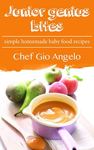 Baby Food Recipe  Book :Junior Genius Bites : Simple Homemade Baby food Recipes ( Baby Food Recipe  Book  ): Tasty Baby Food!  15 healthy baby food recipes ... food Recipes ( Baby Food Recipe  Book  )) by [Angelo, Gio]