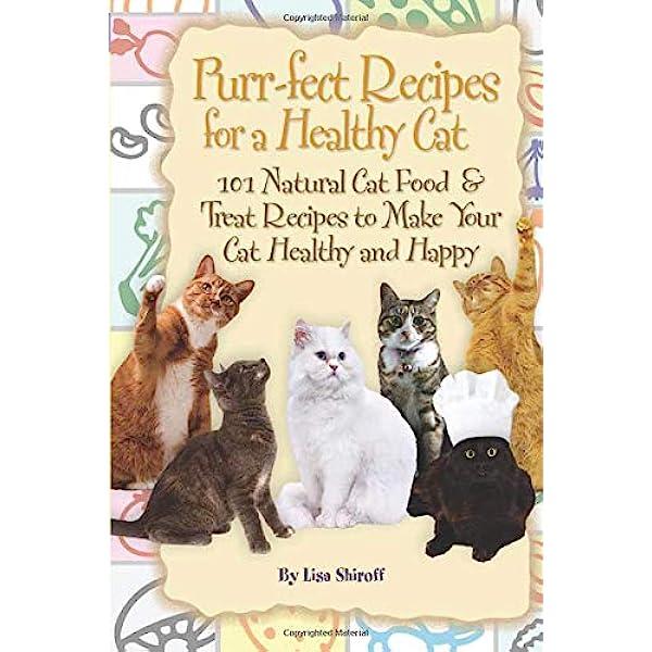 Natural healthy cat food recipes Purr Fect Recipes For A Healthy Cat 101 Natural Cat Food Treat Recipes To Make Your Cat Healthy And Happy 101 Natural Cat Food Treat Recipes To Make Your Cat Happy