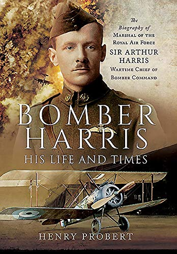 Bomber Harris: His Life and Times: The Biography of Marshal of the Royal Air Force Sir Arthur Harris, Wartime Chief of Bomber Command (English Edition) por [Probert, Henry]