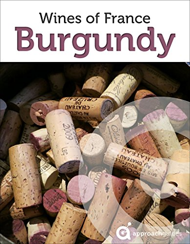 Burgundy: Guide to the Wines of France