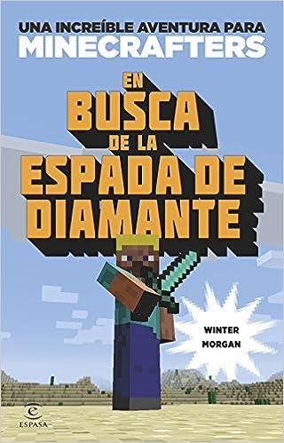 16cb99649b En busca de la espada de diamante  Una increíble aventura de Minecraft   Amazon.es  Winter Morgan