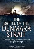 The Battle of the Denmark Strait: A Critical Analysis of the Bismarck's Singular Triumph