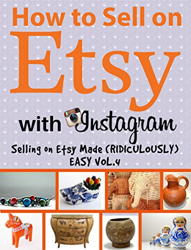 How to Sell on Etsy With Instagram | Selling on Etsy Made (Ridiculously) Easy Vol.4: Your No-Nonsense Guide to Etsy Marketing That Works by [Huff, Charles]