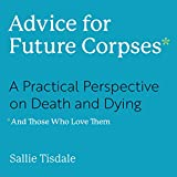 #2: Advice for Future Corpses (and Those Who Love Them): A Practical Perspective on Death and Dying