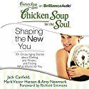 Chicken Soup for the Soul: Shaping the New You: 101 Encouraging Stories about Dieting and Fitness...and Finding What Works for You Audiobook by Jack Canfield, Mark Victor Hansen, Amy Newmark (editor), Richard Simmons (foreword) Narrated by Joyce Bean, Buck Schimer