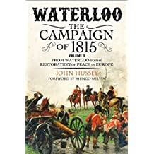 Waterloo: The Campaign of 1815: Volume II: From Waterloo to the Restoration of Peace in Europe