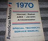 1970 AMC Repair Shop Manual Reprint: AMX, Javelin, Rebel & Hornet