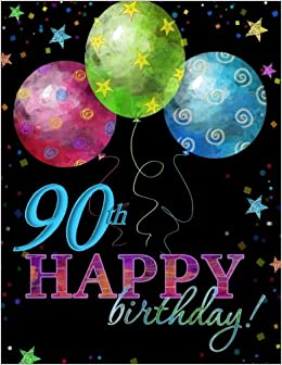 Book 90th Happy Birthday!: Guest Book;90th Birthday Party Supplies in al;90th Birthday Decorations in al;90th Birthday Gifts for Him in al;90th Birthday ... for Women in al;90th Birthday Balloons in al