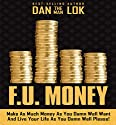 F.U. Money: Make as Much Money as You Damn Well Want and Live Your LIfe as You Damn Well Please! Audiobook by Dan Lok Narrated by Dan Lok