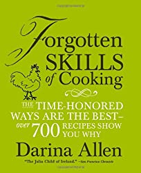 Forgotten Skills of Cooking: The Time-Honored Ways are the Best - Over 700 Recipes Show You Why