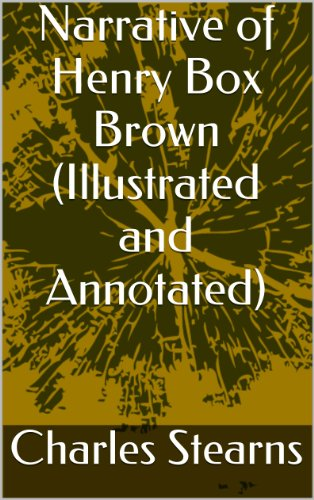 Narrative of Henry Box Brown (Illustrated and Annotated)