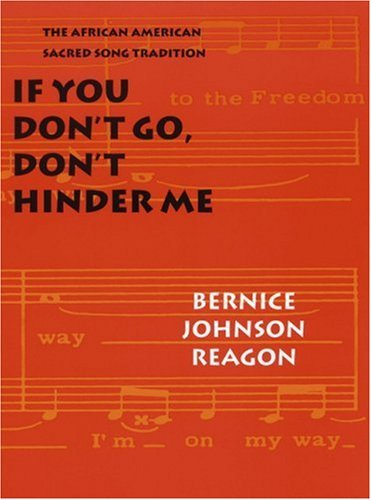 If You Don't Go, Don't Hinder Me: The African American Sacred Song Tradition (Abraham Lincoln Lecture) by Bernice Johnson Reagon (2001-02-01)