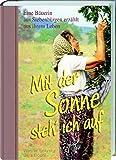 Mit der Sonne steh' ich auf auf: Eine Bäuerin aus Siebenbürgen erzählt aus ihrem Leben (Literatur aus Siebenbürgen)