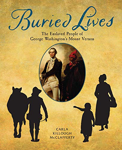 Buried Lives: The Enslaved People of George Washington's Mount Vernon ()