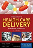 Introduction to Health Care Delivery : A Primer for Pharmacists, McCarthy, Robert L. and Schafermeyer, Kenneth W., 0763790885