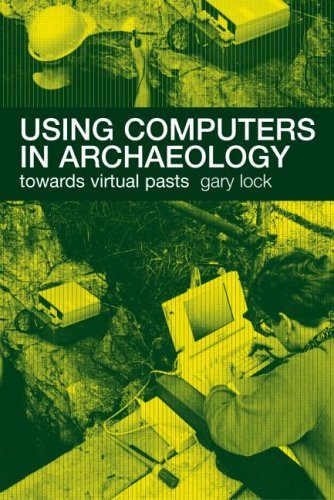 Download Using Computers in Archaeology: Towards Virtual Pasts Pdf