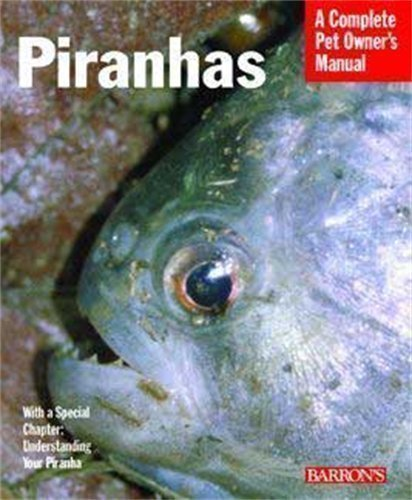 Piranhas (Complete Pet Owner's Manual) by David M. Schleser 2Rev Edition (2008)