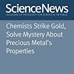 Chemists Strike Gold, Solve Mystery About Precious Metal's Properties   Emily Conover