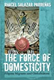 img - for The Force of Domesticity: Filipina Migrants and Globalization (Nation of Nations) book / textbook / text book