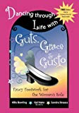 img - for Dancing Through Life with Guts, Grace & Gusto: Fancy Footwork for the Woman's Sole book / textbook / text book