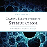 Cranial Electrotherapy Stimulation: Its First Fifty Years, Plus Three: A Monograph | Ray B. Smith PhD