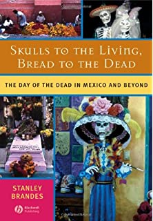 Skulls to the Living, Bread to the Dead: The Day of the Dead in