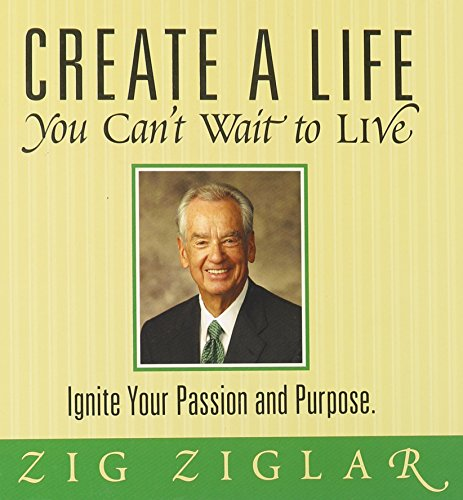create-a-life-you-cant-wait-to-live-ignite-your-passion-and-purpose