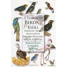 A Guide to the Birds of India, Pakistan, Nepal, Bangladesh, Bhutan, Sri Lanka, and the Maldives