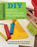 interior painting ideas DIY Guide to Painting and Wallpapering: A Complete Handbook to Finishing Walls and Trim for a Stylish Home (Creative Homeowner) Illustrated Step-by-Step Instructions for Decorating & Troubleshooting