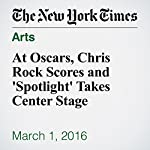 At Oscars, Chris Rock Scores and 'Spotlight' Takes Center Stage | Michael Cieply,Brooks Barnes