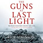 The Guns at Last Light: The War in Western Europe, 1944-1945 | Rick Atkinson