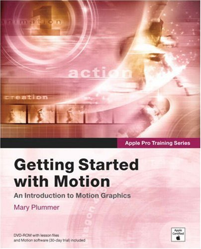 Apple Pro Training Series: Getting Started With Motion by Mary Plummer, Publisher : Peachpit Press