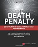 The Death Penalty : Constitutional Issues, Commentaries, and Case Briefs, Vollum, Scott and del Carmen, Rolando V., 1455776335