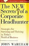 The New Secrets of a Corporate Headhunter, John Wareham, 0887306500