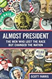 History Book Review - Almost President - The Men who lost the race but changed the nation by Scott Farris