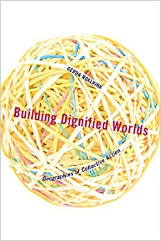 Building Dignified Worlds: Geographies of Collective Action (Diverse Economies and Livable Worlds)