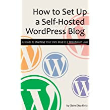 How to Set Up a Self-Hosted Wordpress Blog: A Guide to Starting Your Own Blog in 9 Minutes or Less