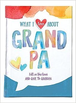 Elite Torrent Descargar What I Love About Grandpa: Fill In The Love & Give To Grandpa PDF Gratis