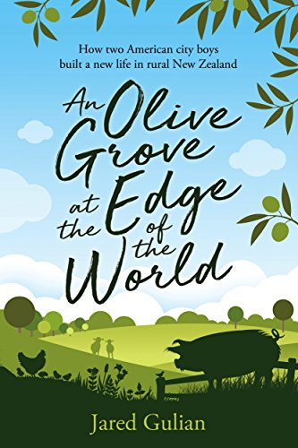 An Olive Grove at the Edge of the World: How two American city boys built a new life in rural New Zealand ()