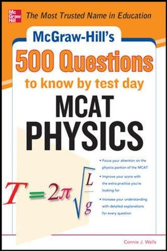 McGraw-Hill's 500 MCAT Physics Questions to Know by Test Day: 3 Reading Tests + 3 Writing Tests + 3 Mathematics Tests (McGraw-Hill's 500 Questions)