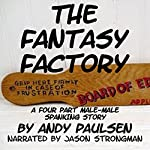 The Fantasy Factory: A Four-Part Male-Male Spanking Story | Andy Paulsen