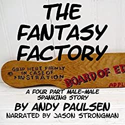 The Fantasy Factory: A Four-Part Male-Male Spanking Story