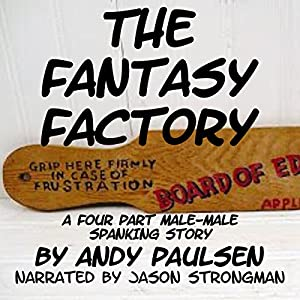 The Fantasy Factory: A Four-Part Male-Male Spanking Story Audiobook